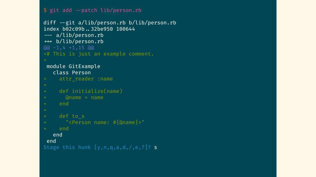 $ git add --patch lib/person.rb diff --git a/li...