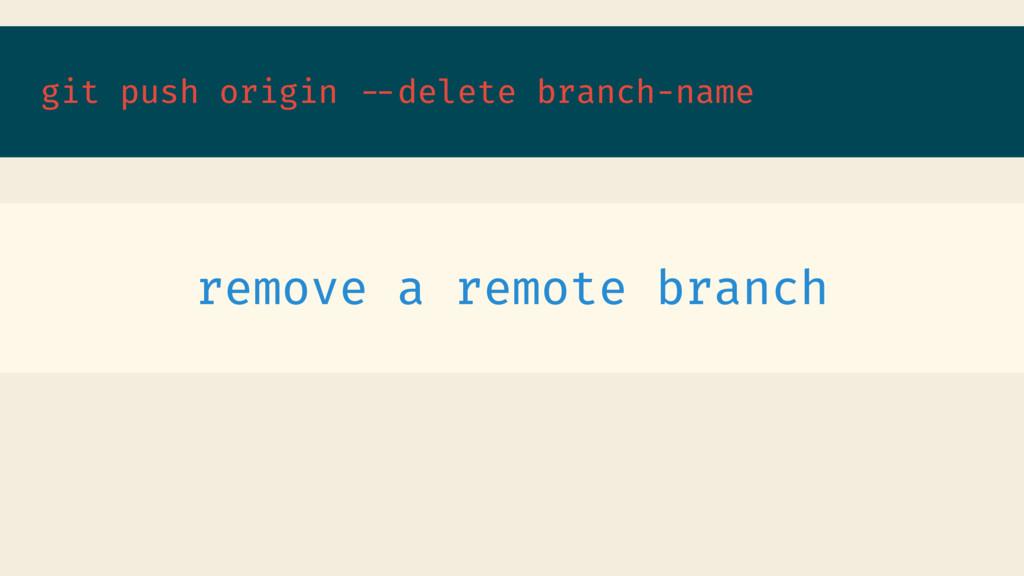 git push origin --delete branch-name remove a r...