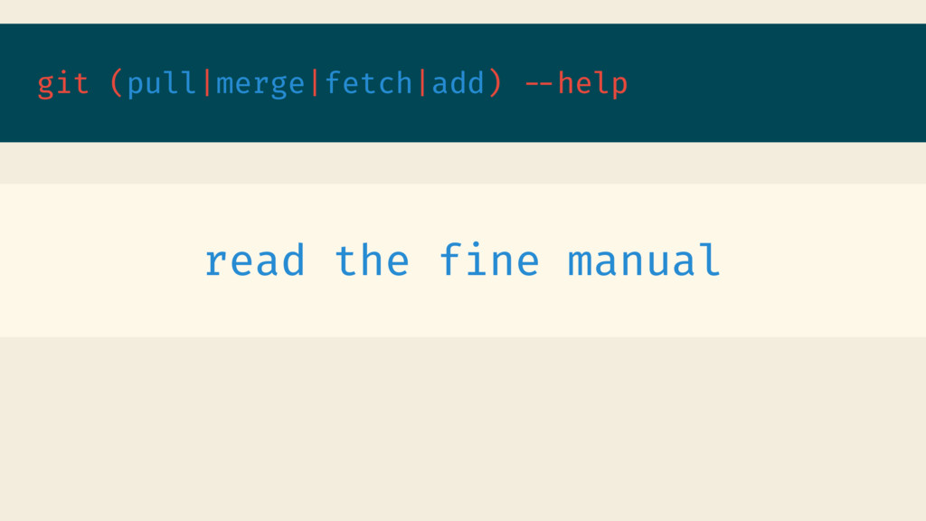 git (pull|merge|fetch|add) --help read the fine...