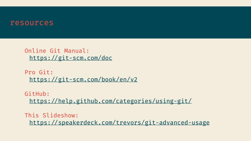 resources Online Git Manual: https://git-scm.co...