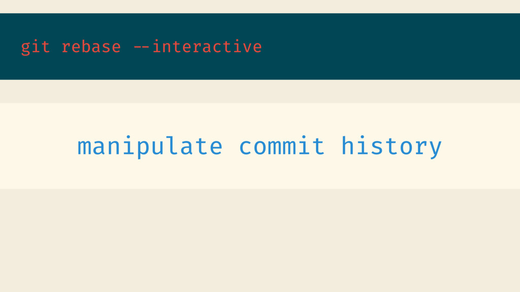 git rebase --interactive manipulate commit hist...