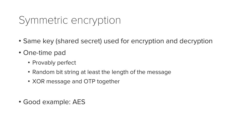Symmetric encryption • Same key (shared secret)...