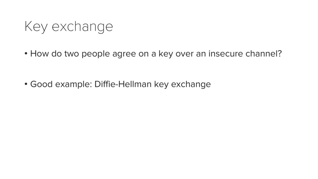 Key exchange • How do two people agree on a key...