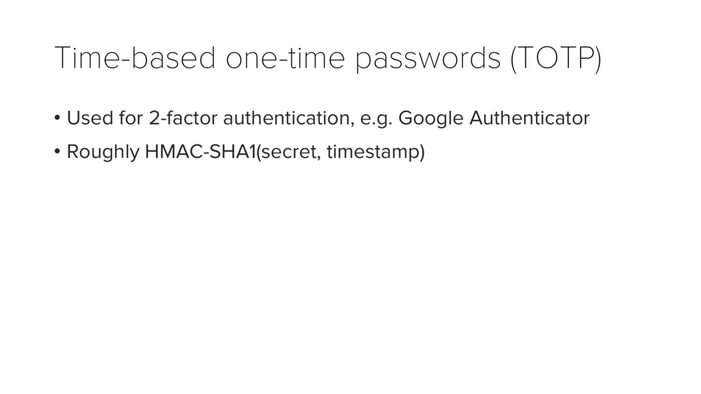 Time-based one-time passwords (TOTP) • Used for...