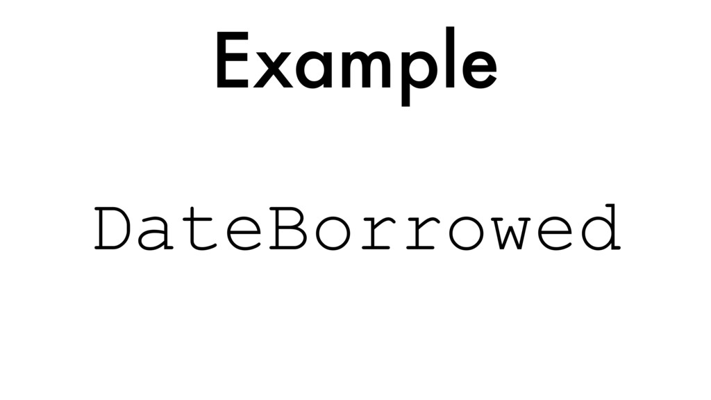 Example DateBorrowed
