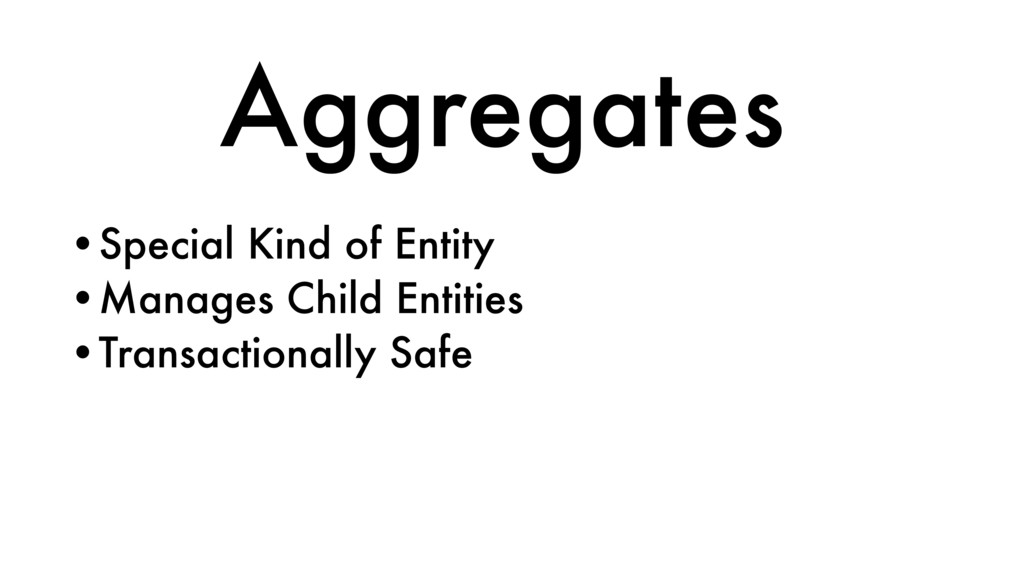 •Special Kind of Entity •Manages Child Entities...