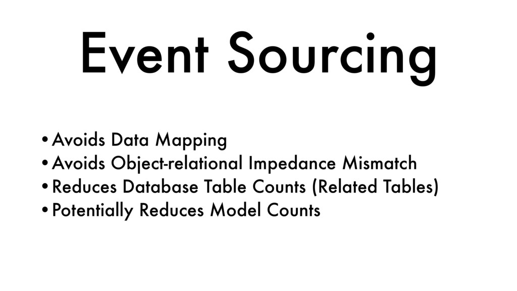 Event Sourcing •Avoids Data Mapping •Avoids Obj...