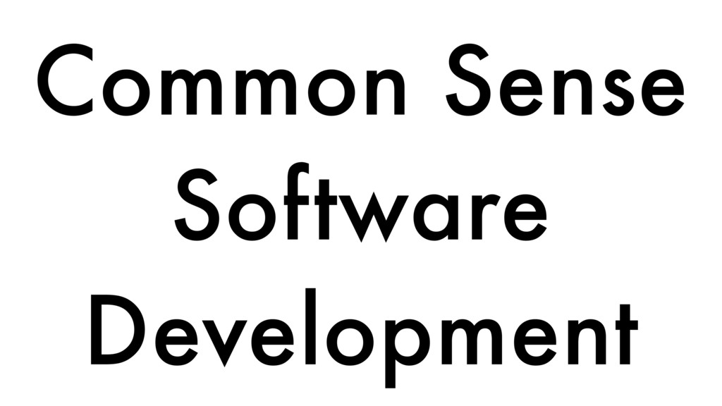 Common Sense Software Development