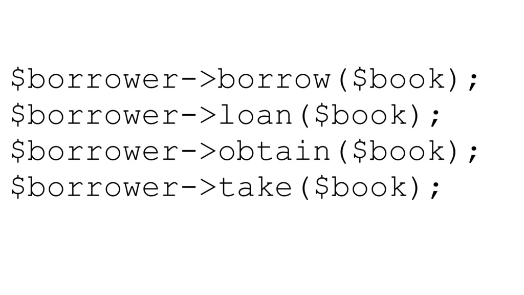 $borrower->borrow($book); $borrower->loan($book...