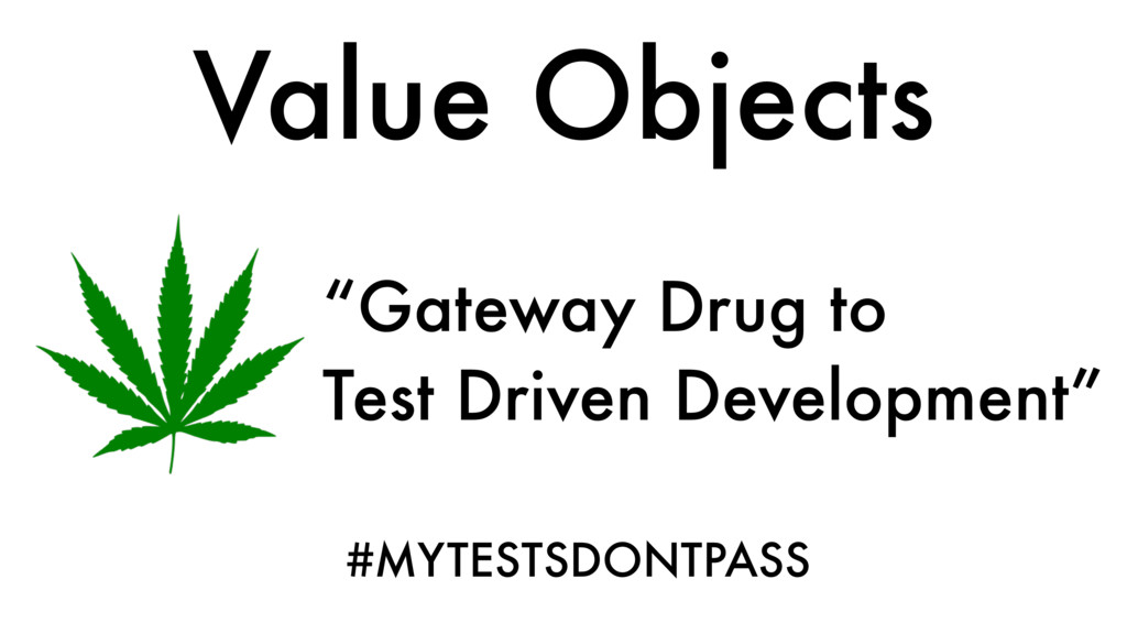 """Gateway Drug to Test Driven Development"" Value..."