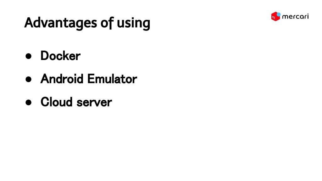Advantages of using ● Docker ● Android Emulat...