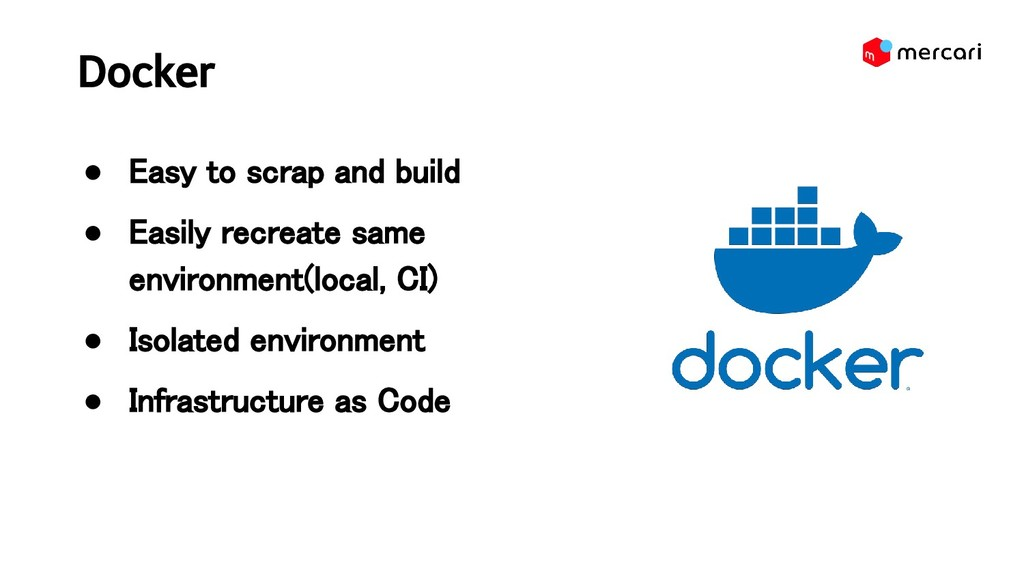 Docker ● Easy to scrap and build ● Easily rec...