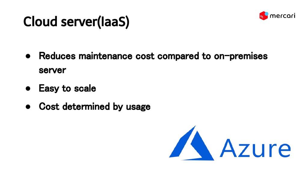 Cloud server(IaaS) ● Reduces maintenance cost ...