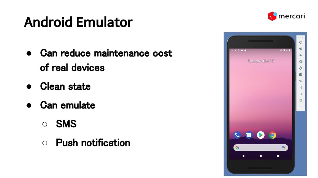 Android Emulator ● Can reduce maintenance cost...