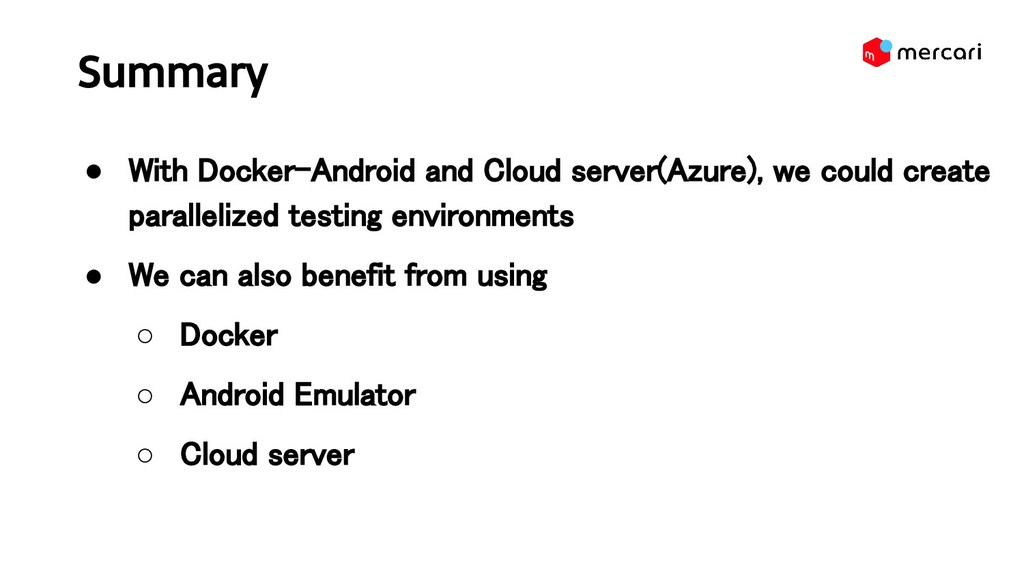 Summary ● With Docker-Android and Cloud server...