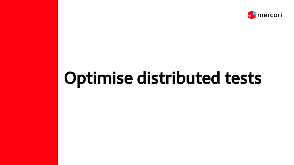 Optimise distributed tests