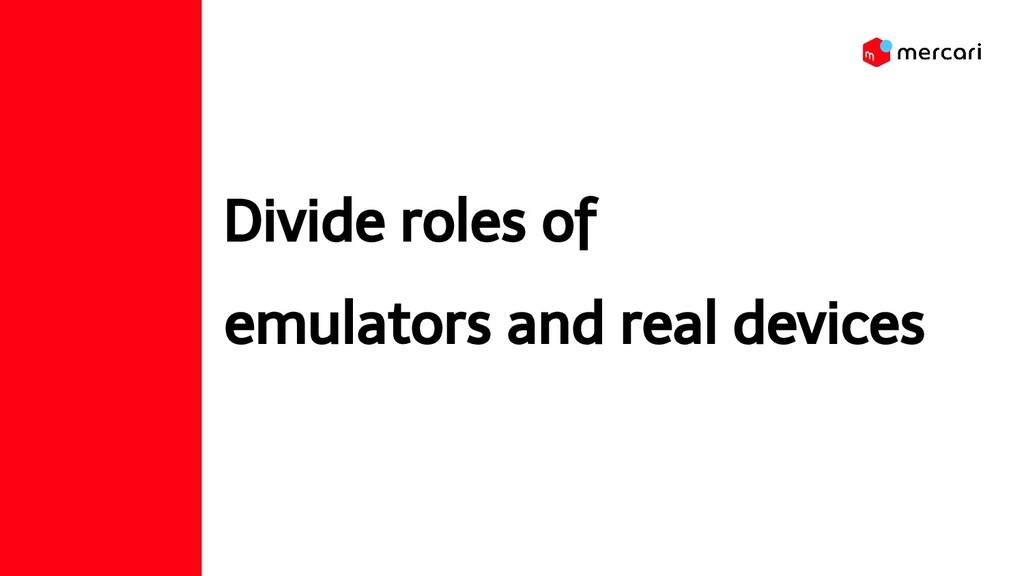 Divide roles of emulators and real devices