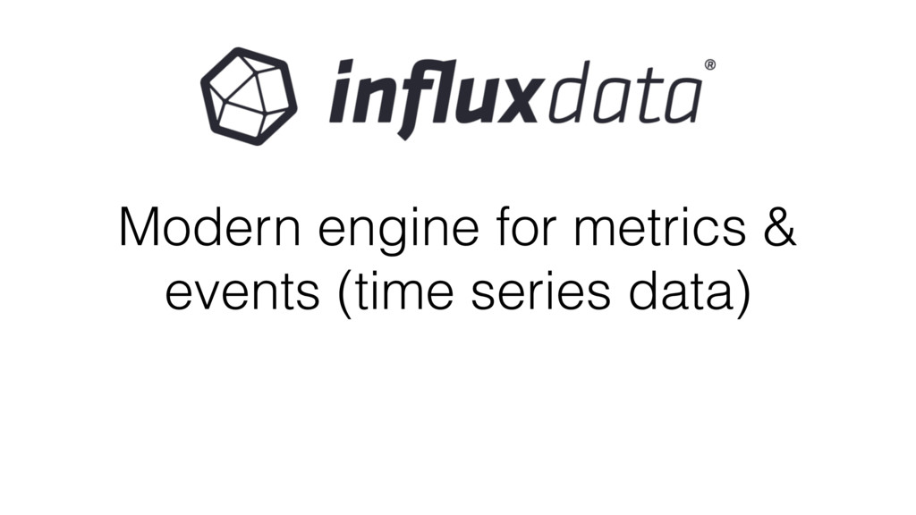 Modern engine for metrics & events (time series...