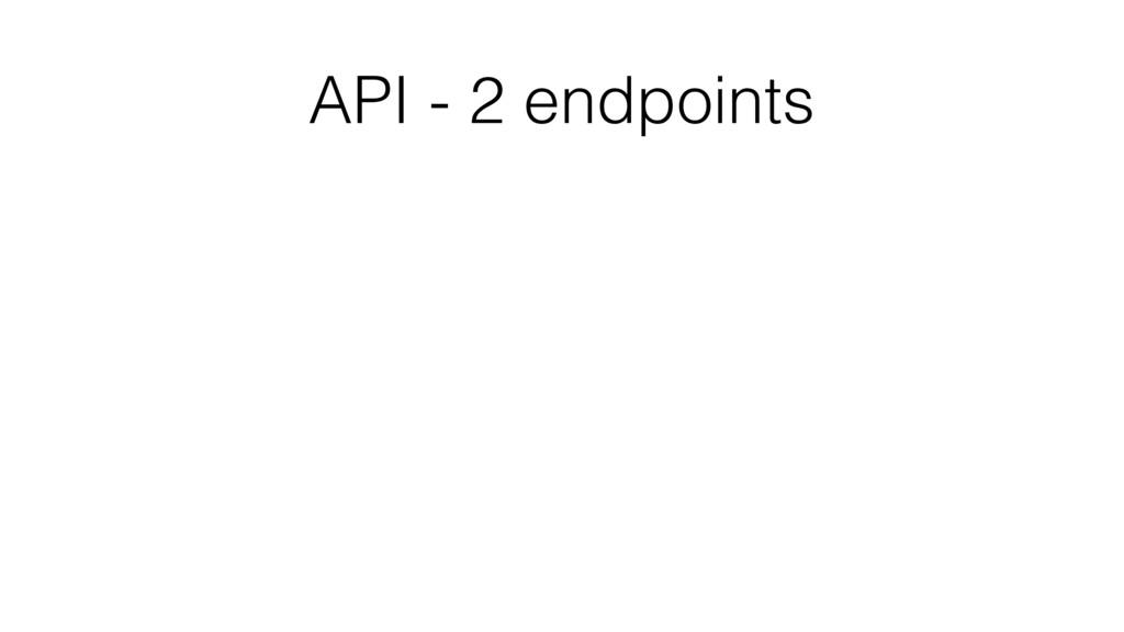 API - 2 endpoints