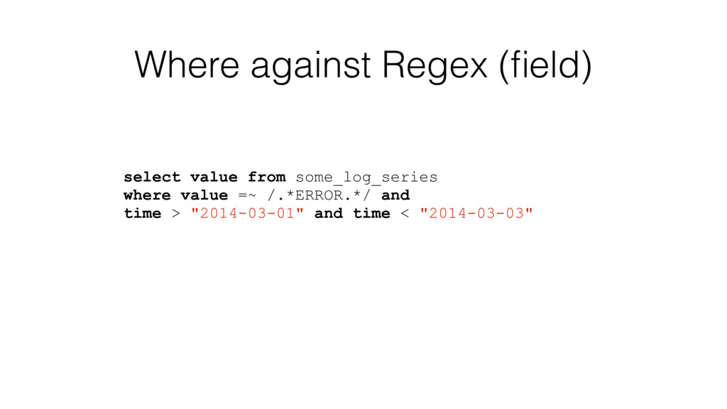 Where against Regex (field) select value from so...