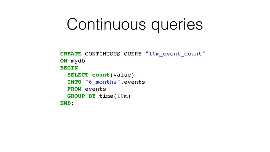 "Continuous queries CREATE CONTINUOUS QUERY ""10m..."