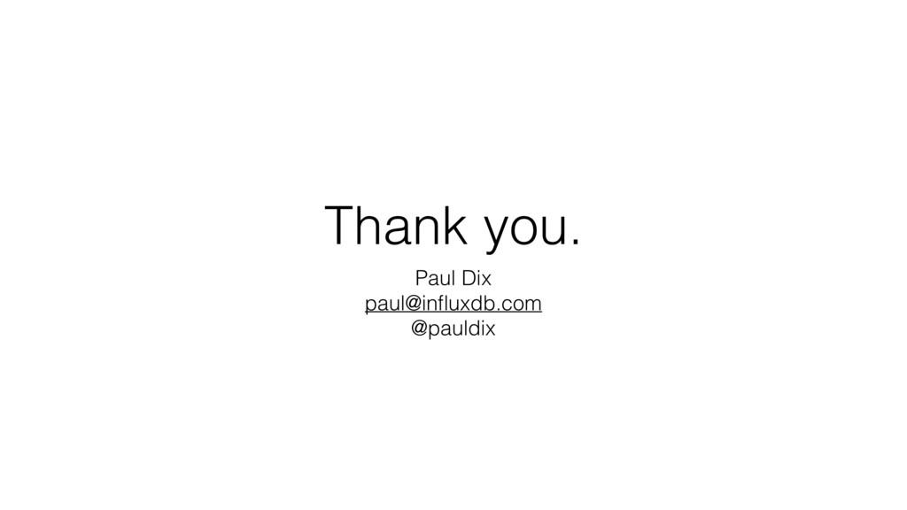 Thank you. Paul Dix paul@influxdb.com @pauldix