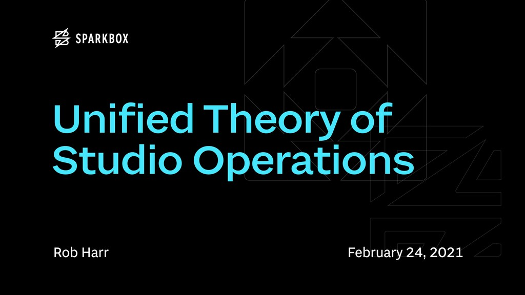 Rob Harr Unified Theory of Studio Operations Fe...