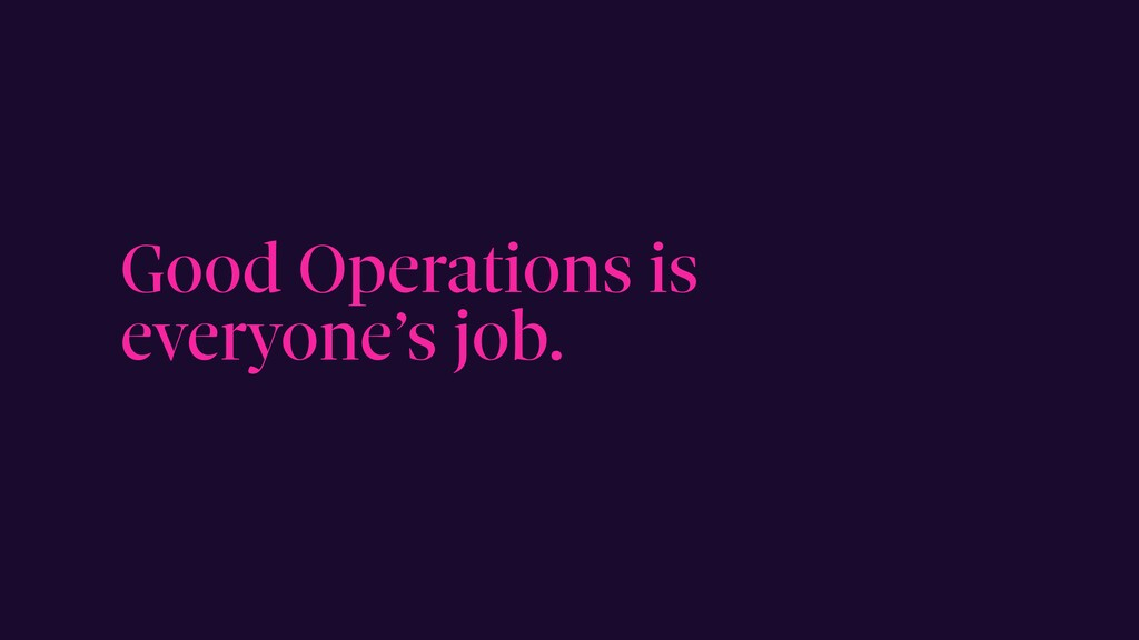 Good Operations is everyone's job.