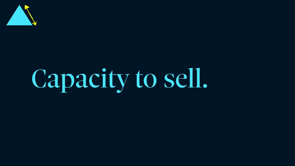 Capacity to sell.