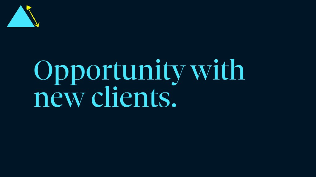 Opportunity with new clients.