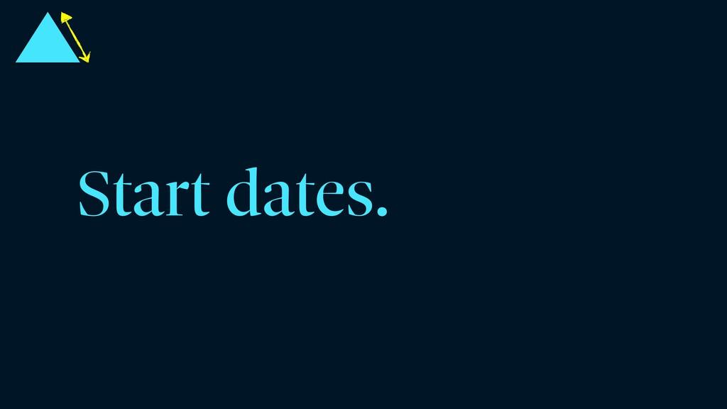 Start dates.