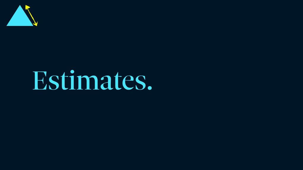 Estimates.