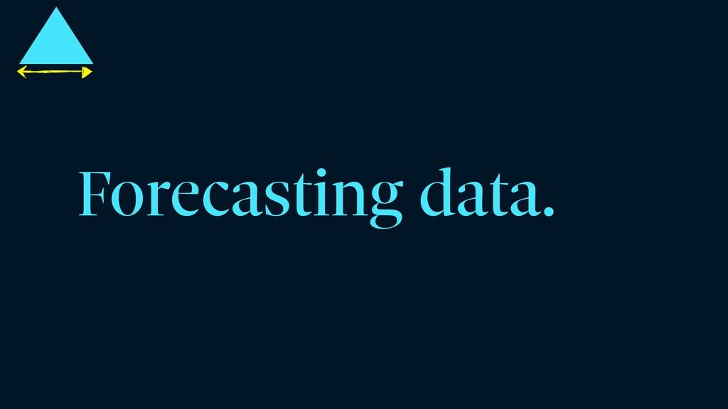 Forecasting data.