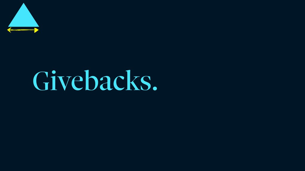 Givebacks.