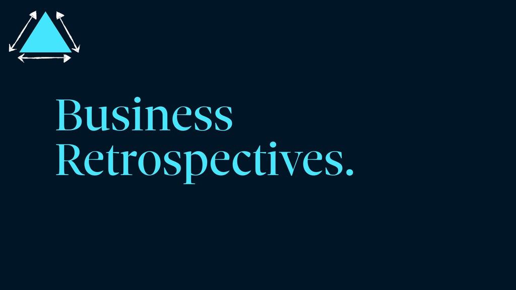 Business Retrospectives.