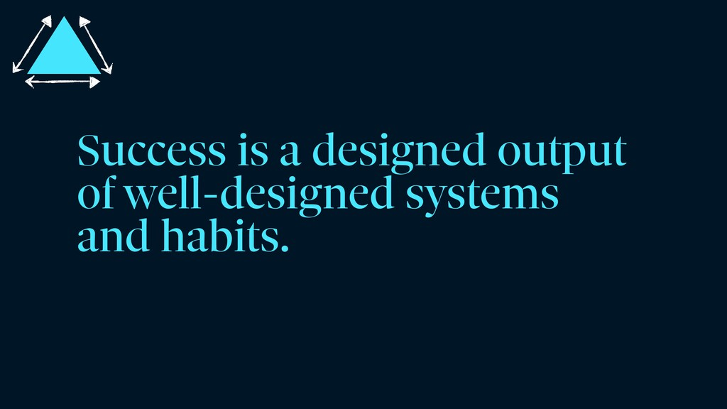 Success is a designed output of well-designed s...