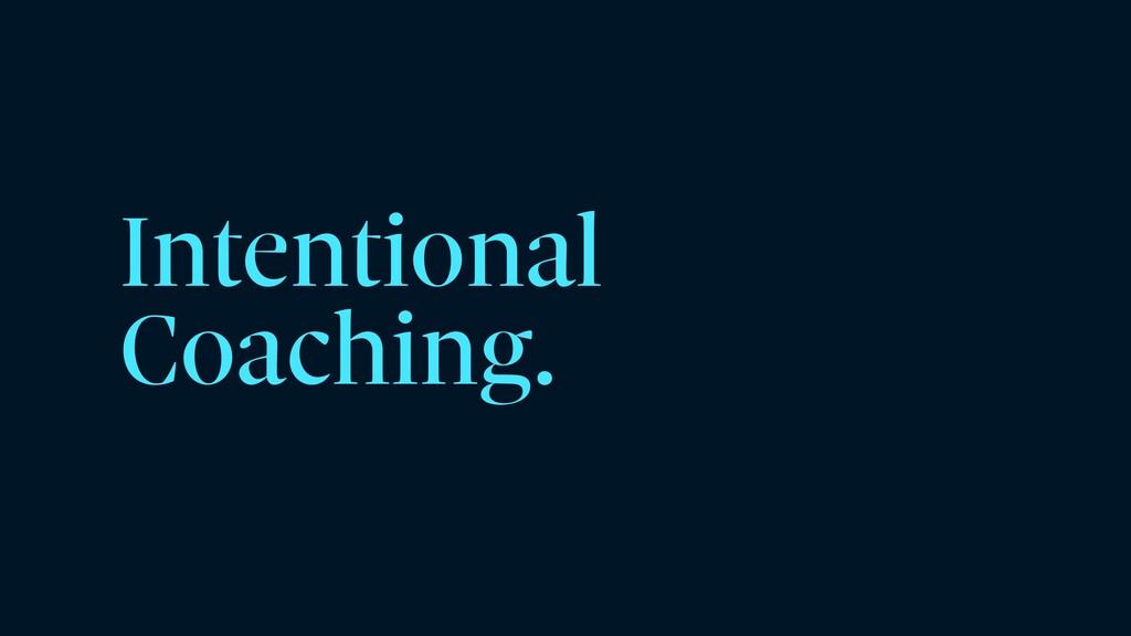 Intentional Coaching.