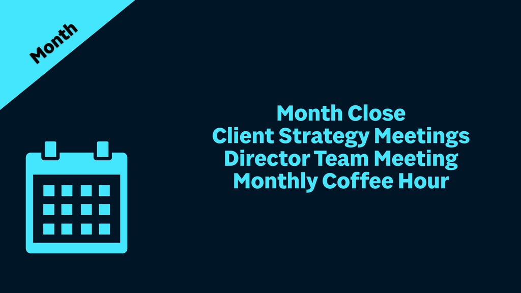 Month Close   Client Strategy Meetings   Direct...