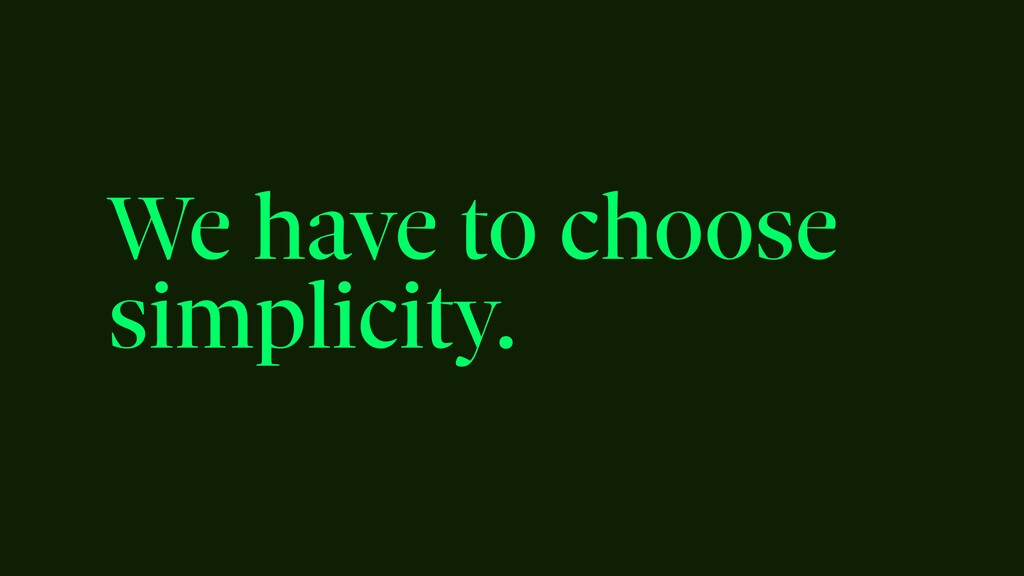We have to choose simplicity.