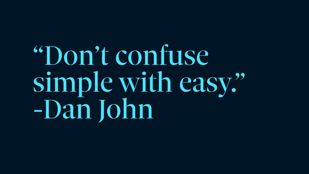 """""""Don't confuse simple with easy.""""   -Dan John"""