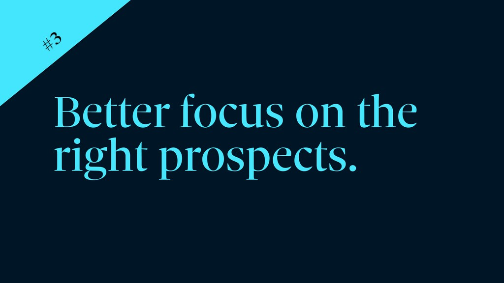 Better focus on the right prospects. #3