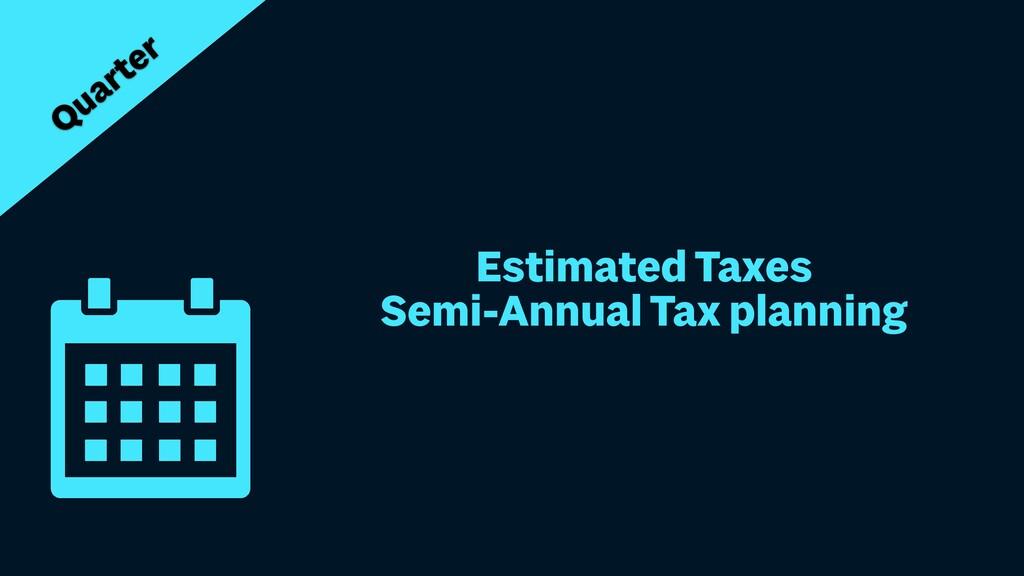 Estimated Taxes   Semi-Annual Tax planning Quar...
