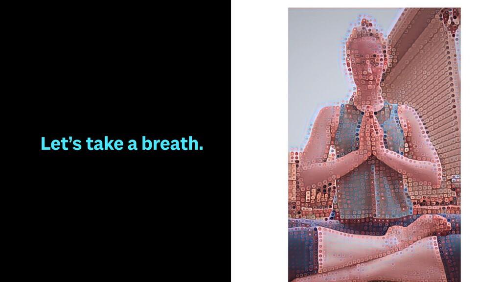 Let's take a breath.