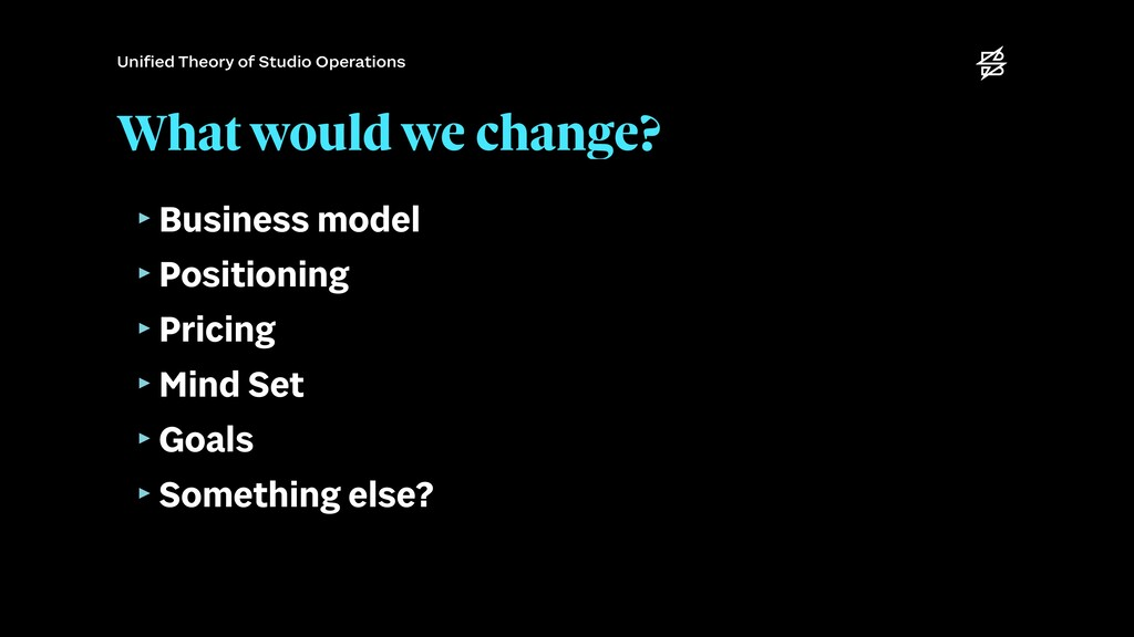What would we change? ‣Business model   ‣Positi...