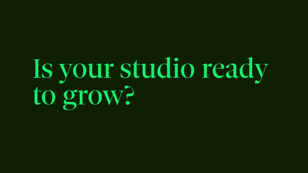 Is your studio ready to grow?