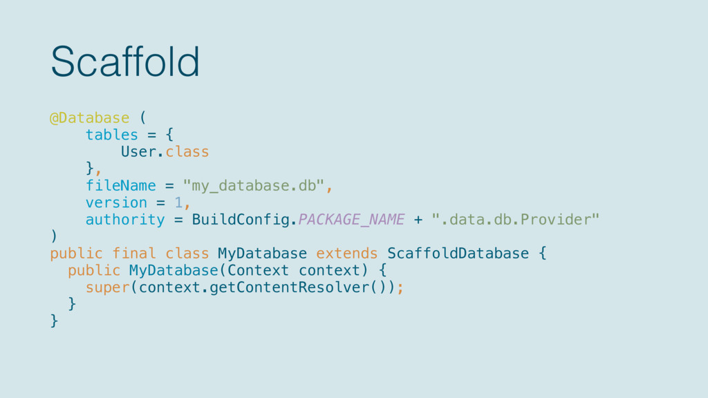 Scaffold @Database ( tables = { User.class }...