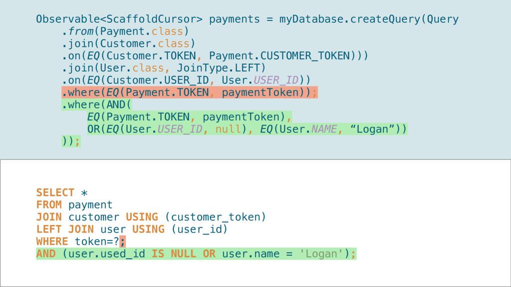 Observable<ScaffoldCursor> payments = myDatabas...