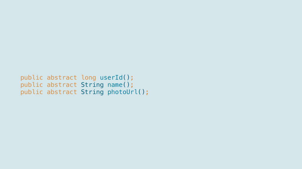 public abstract long userId(); public abstra...