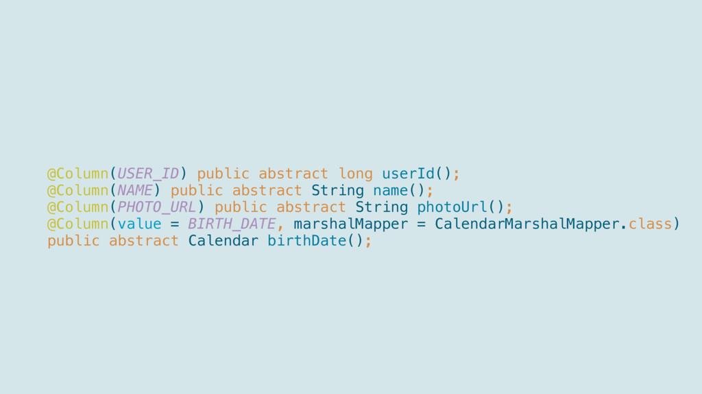 @Column(USER_ID) public abstract long userId(...