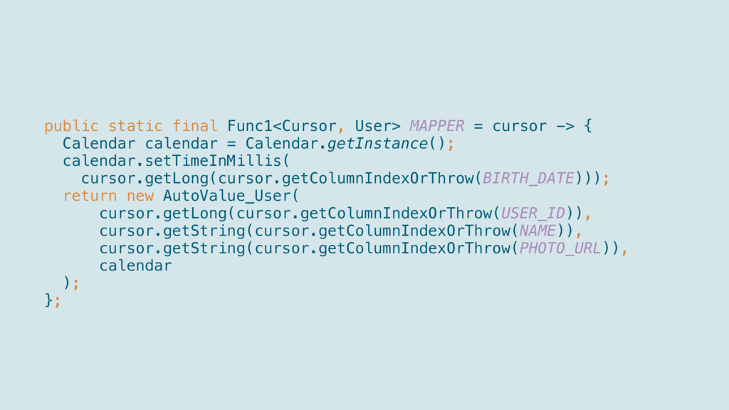 public static final Func1<Cursor, User> MAP...